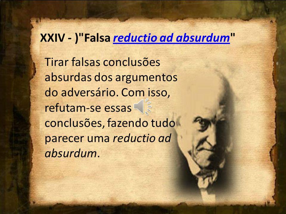 XXIV - ) Falsa reductio ad absurdum