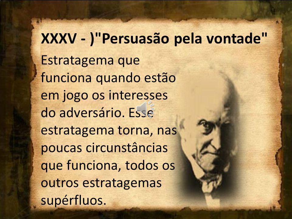 XXXV - ) Persuasão pela vontade