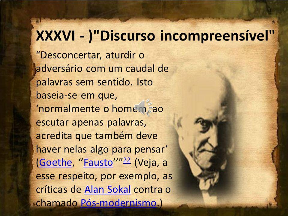 XXXVI - ) Discurso incompreensível