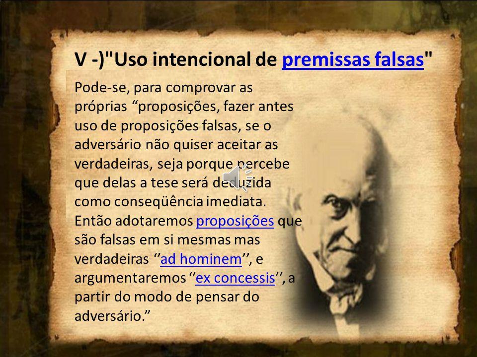 V -) Uso intencional de premissas falsas