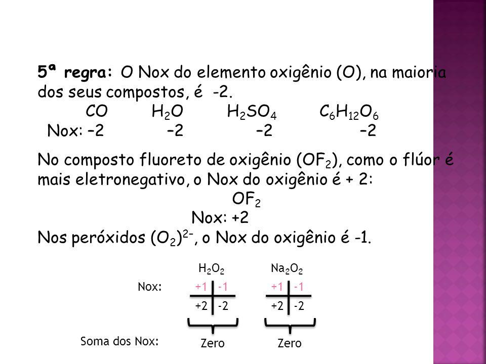 Nos peróxidos (O2)2–, o Nox do oxigênio é -1.