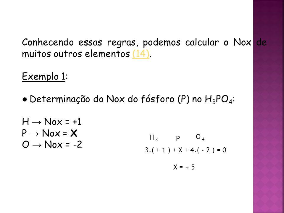 ● Determinação do Nox do fósforo (P) no H3PO4: H → Nox = +1