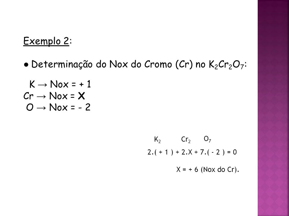 ● Determinação do Nox do Cromo (Cr) no K2Cr2O7: K → Nox = + 1