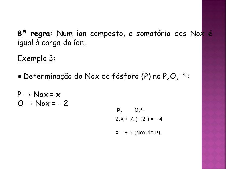 ● Determinação do Nox do fósforo (P) no P2O7- 4 : P → Nox = x