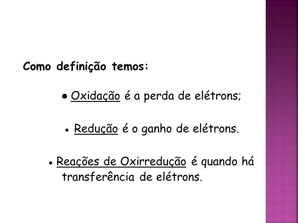 ● Oxidação é a perda de elétrons; ● Redução é o ganho de elétrons.