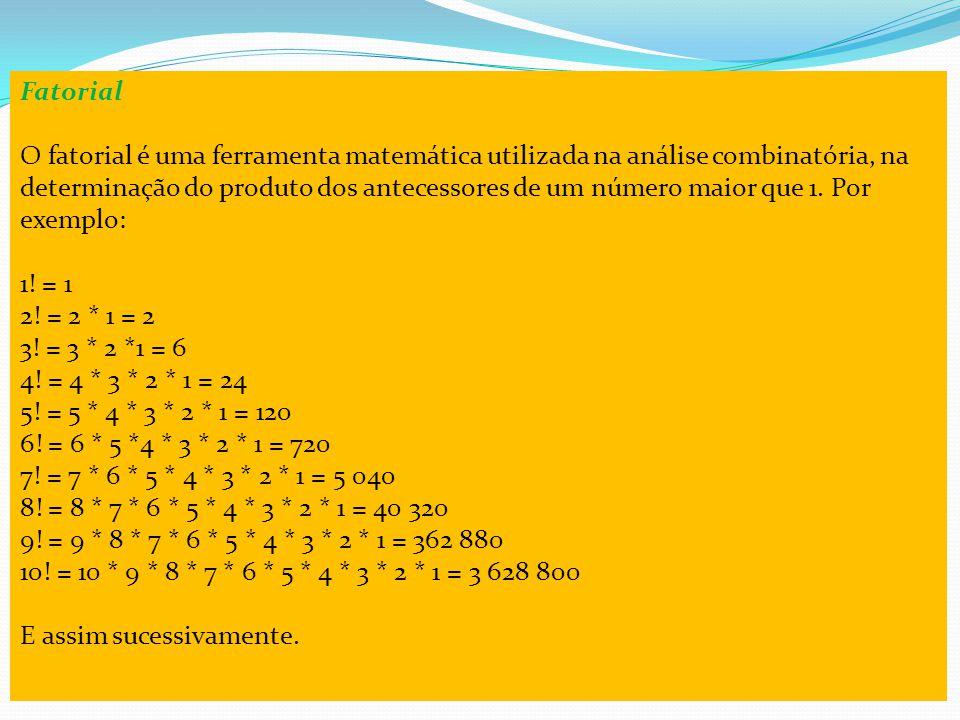 Fatorial O fatorial é uma ferramenta matemática utilizada na análise combinatória, na determinação do produto dos antecessores de um número maior que 1.