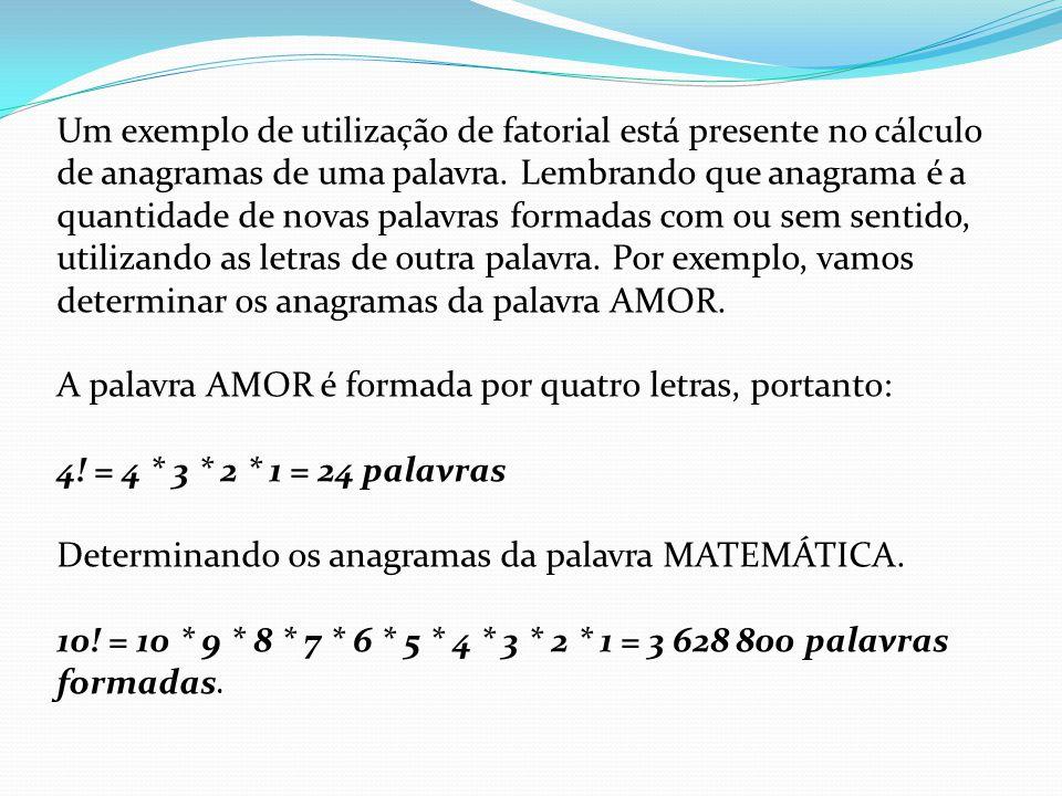 Um exemplo de utilização de fatorial está presente no cálculo de anagramas de uma palavra.