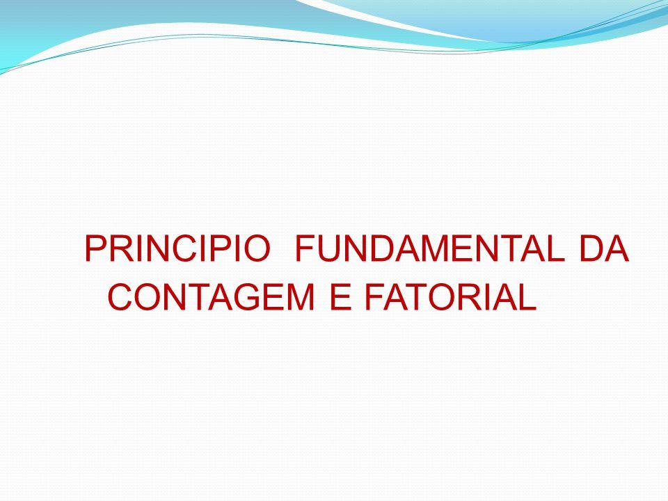 PRINCIPIO FUNDAMENTAL DA CONTAGEM E FATORIAL