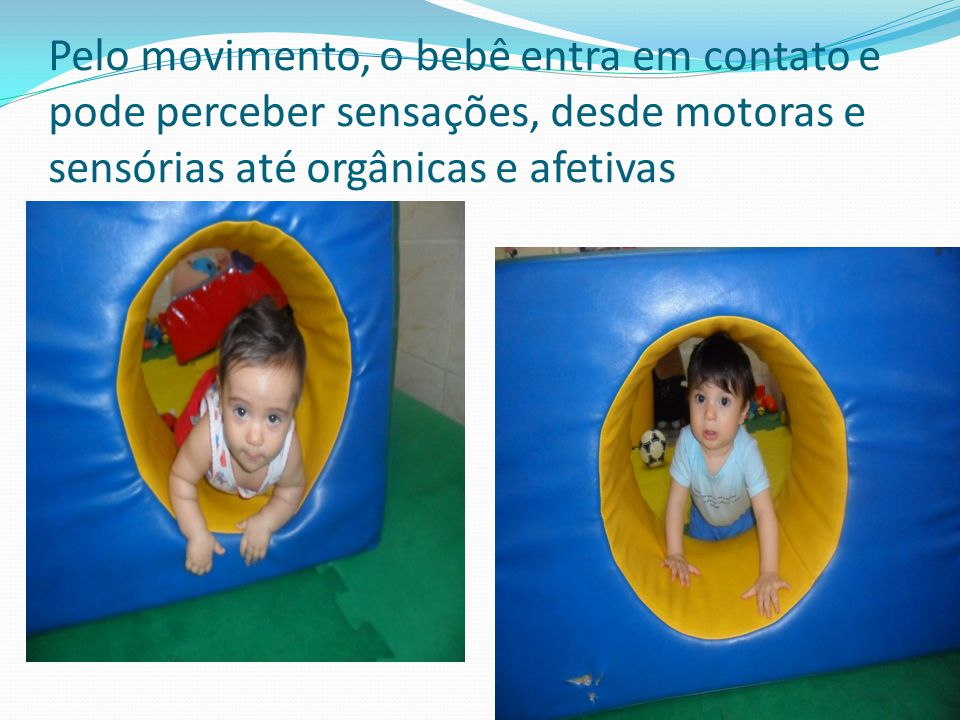 Pelo movimento, o bebê entra em contato e pode perceber sensações, desde motoras e sensórias até orgânicas e afetivas