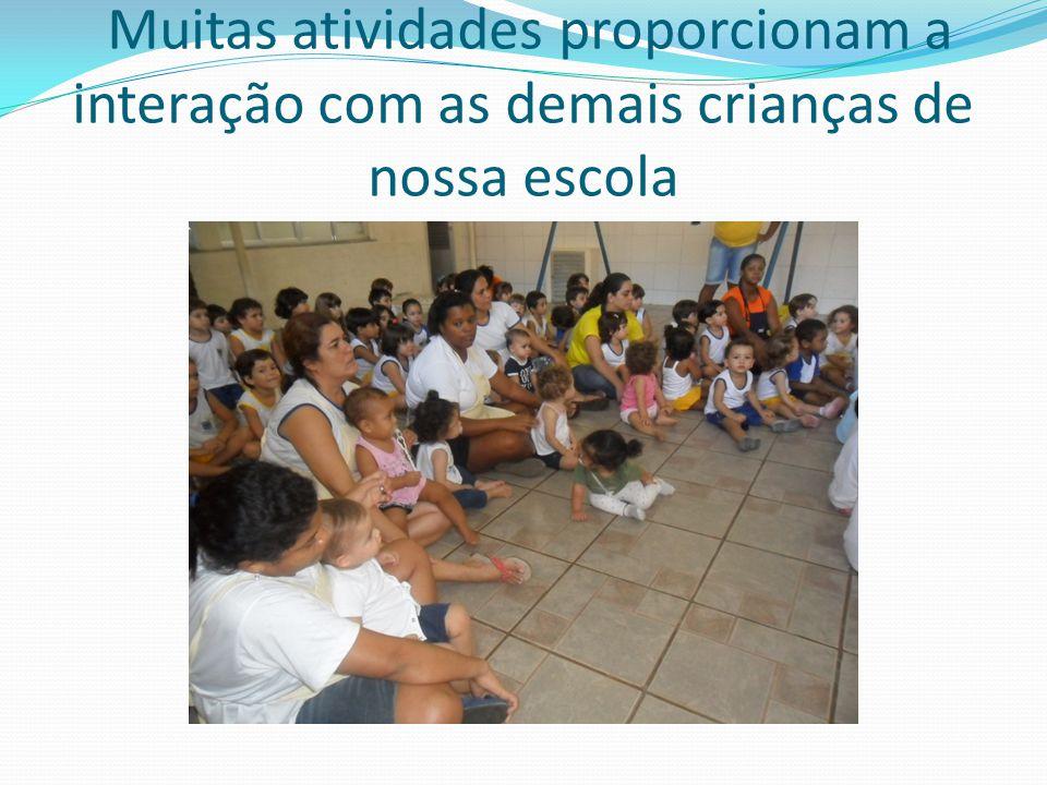 Muitas atividades proporcionam a interação com as demais crianças de nossa escola