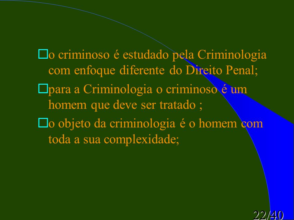 o criminoso é estudado pela Criminologia com enfoque diferente do Direito Penal;