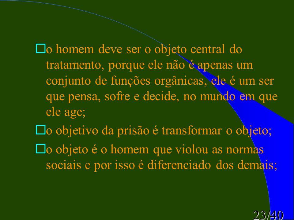 o homem deve ser o objeto central do tratamento, porque ele não é apenas um conjunto de funções orgânicas, ele é um ser que pensa, sofre e decide, no mundo em que ele age;