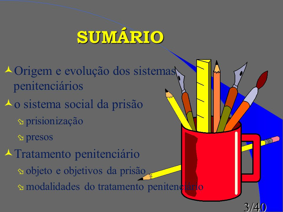 SUMÁRIO Origem e evolução dos sistemas penitenciários