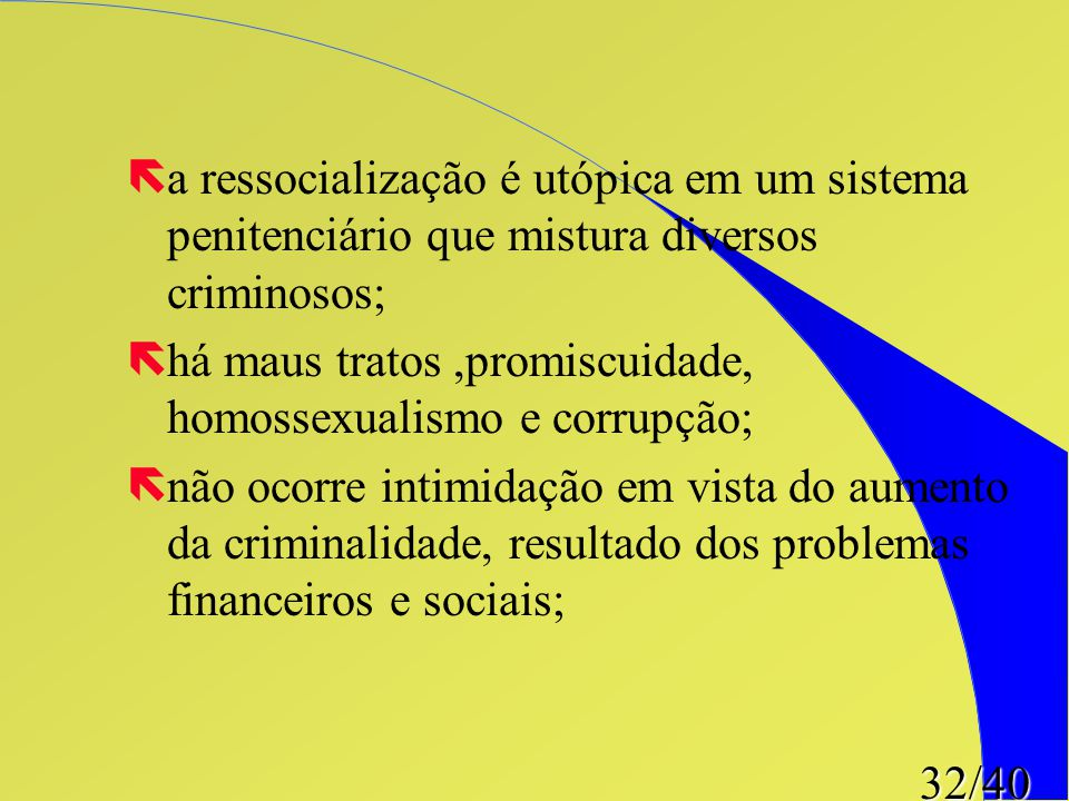a ressocialização é utópica em um sistema penitenciário que mistura diversos criminosos;