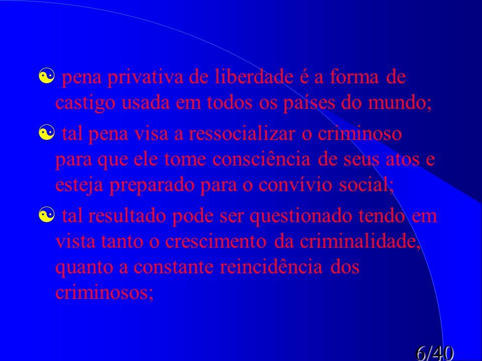 pena privativa de liberdade é a forma de castigo usada em todos os países do mundo;