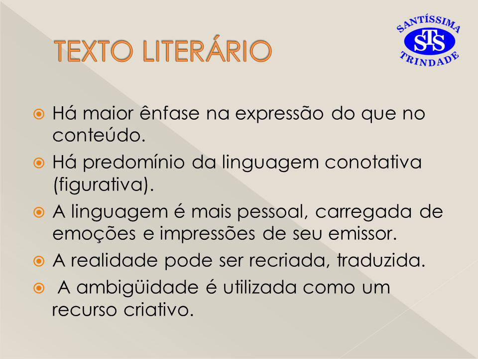 TEXTO LITERÁRIO Há maior ênfase na expressão do que no conteúdo.