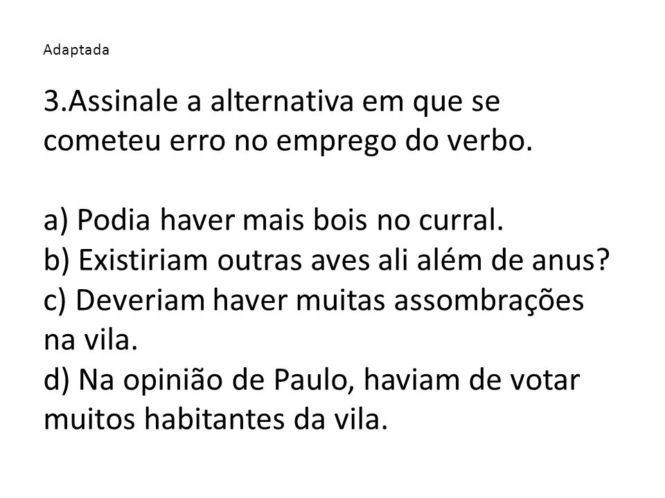 3.Assinale a alternativa em que se cometeu erro no emprego do verbo.