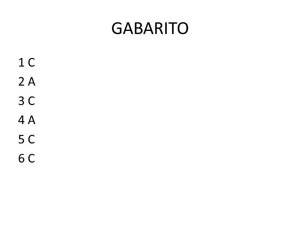 GABARITO 1 C 2 A 3 C 4 A 5 C 6 C