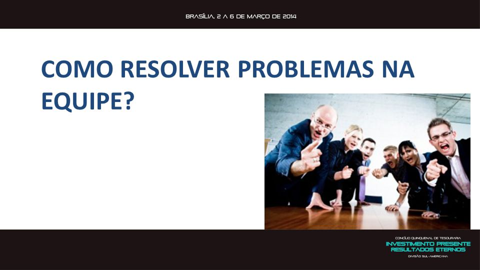 COMO RESOLVER PROBLEMAS NA EQUIPE
