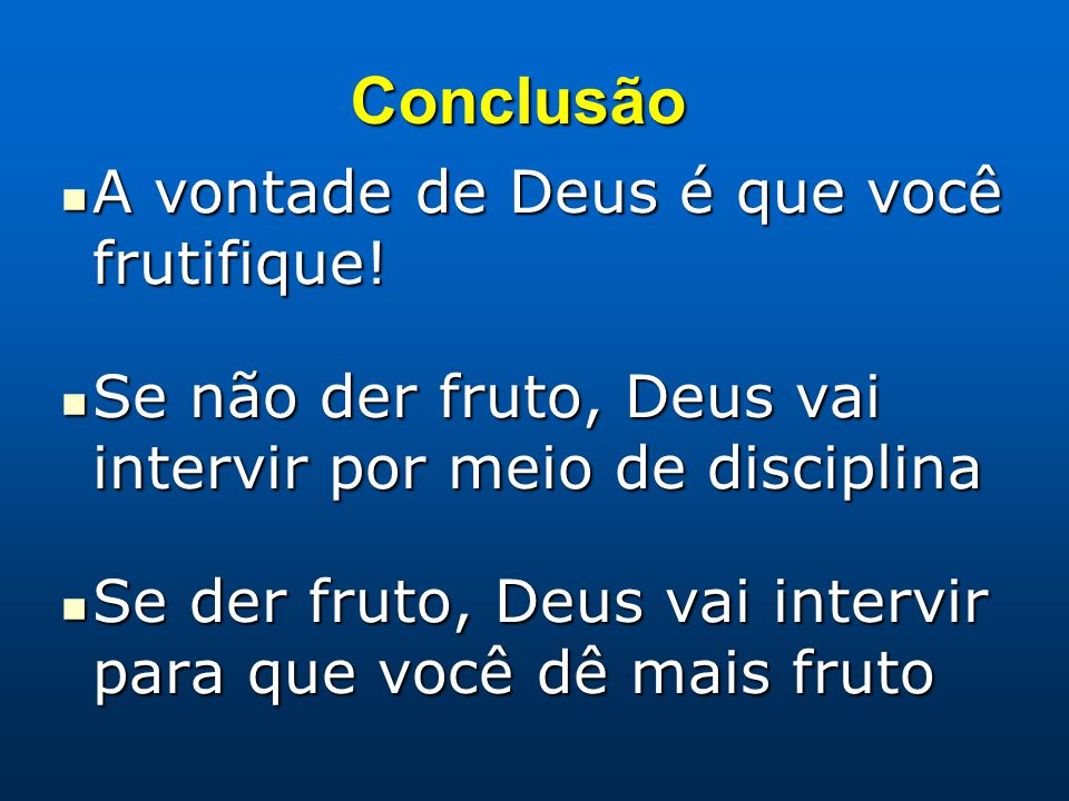 Conclusão A vontade de Deus é que você frutifique!