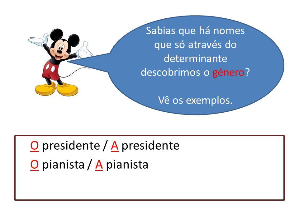 O presidente / A presidente O pianista / A pianista