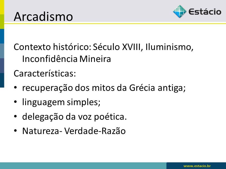 Arcadismo Contexto histórico: Século XVIII, Iluminismo, Inconfidência Mineira. Características: recuperação dos mitos da Grécia antiga;