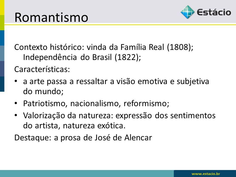 Romantismo Contexto histórico: vinda da Família Real (1808); Independência do Brasil (1822); Características:
