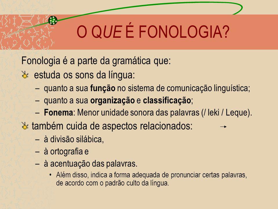 O QUE É FONOLOGIA Fonologia é a parte da gramática que: