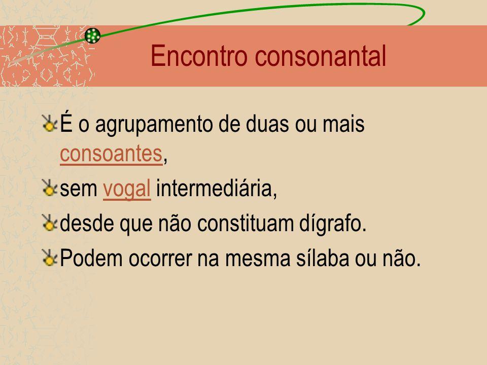 Encontro consonantal É o agrupamento de duas ou mais consoantes,