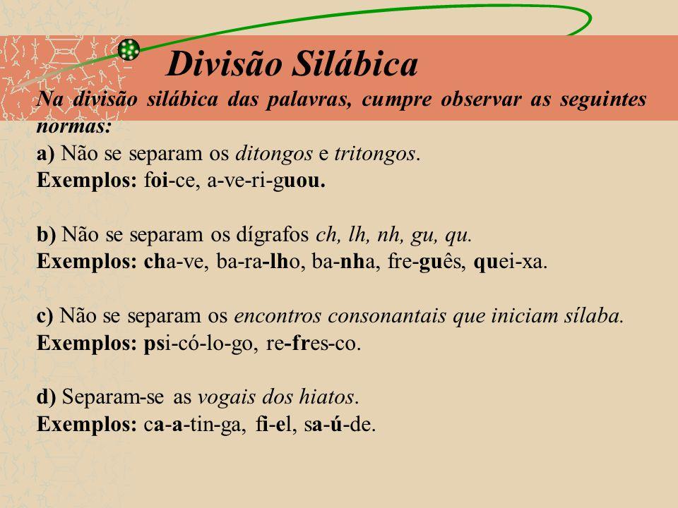 Divisão Silábica Na divisão silábica das palavras, cumpre observar as seguintes normas: