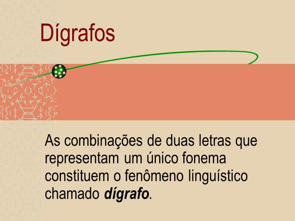 Dígrafos As combinações de duas letras que representam um único fonema constituem o fenômeno linguístico chamado dígrafo.
