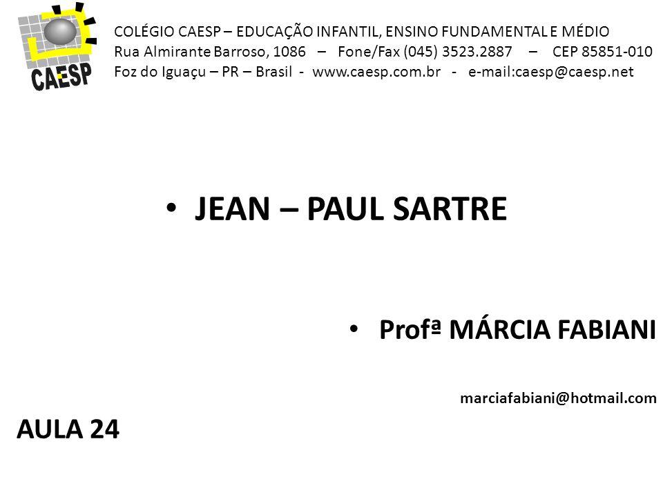 JEAN – PAUL SARTRE Profª MÁRCIA FABIANI AULA 24