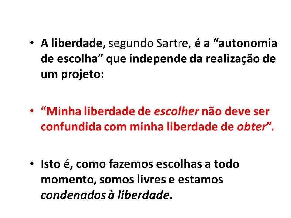 A liberdade, segundo Sartre, é a autonomia de escolha que independe da realização de um projeto: