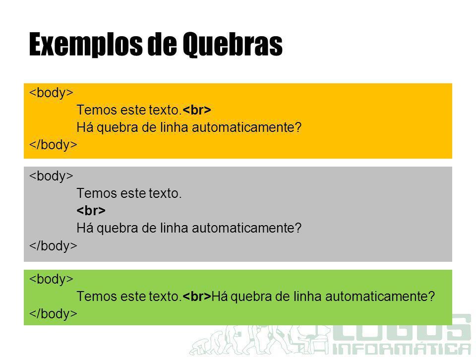 Exemplos de Quebras <body> Temos este texto.<br> Há quebra de linha automaticamente </body> <body>