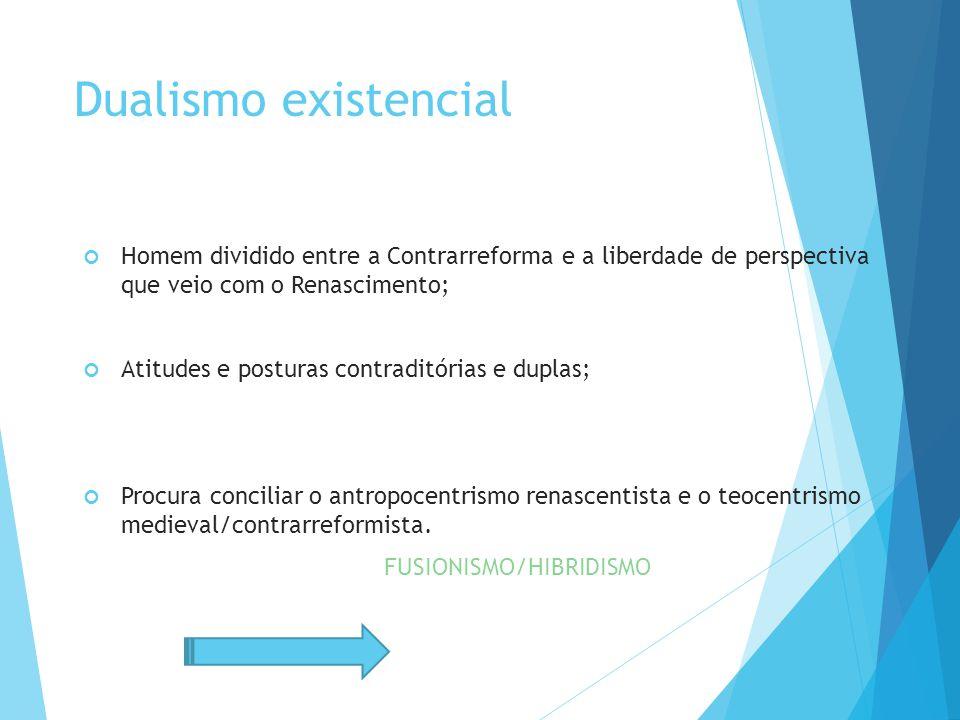 Dualismo existencial Homem dividido entre a Contrarreforma e a liberdade de perspectiva que veio com o Renascimento;