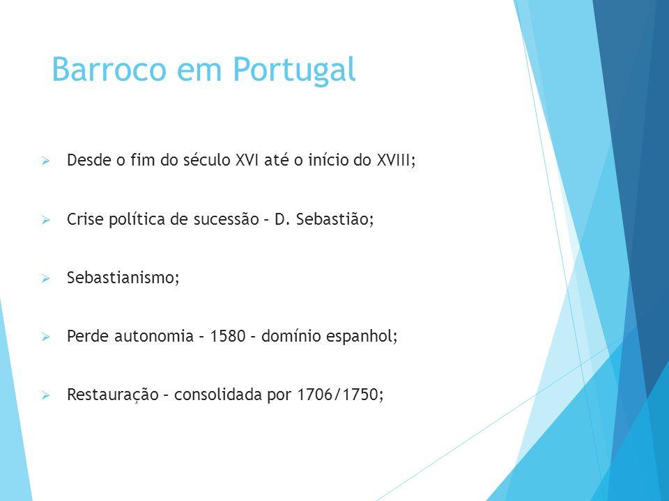 Barroco em Portugal Desde o fim do século XVI até o início do XVIII;