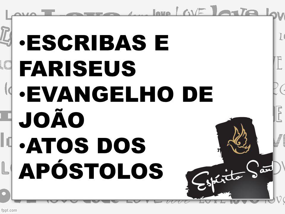 ESCRIBAS E FARISEUS EVANGELHO DE JOÃO ATOS DOS APÓSTOLOS