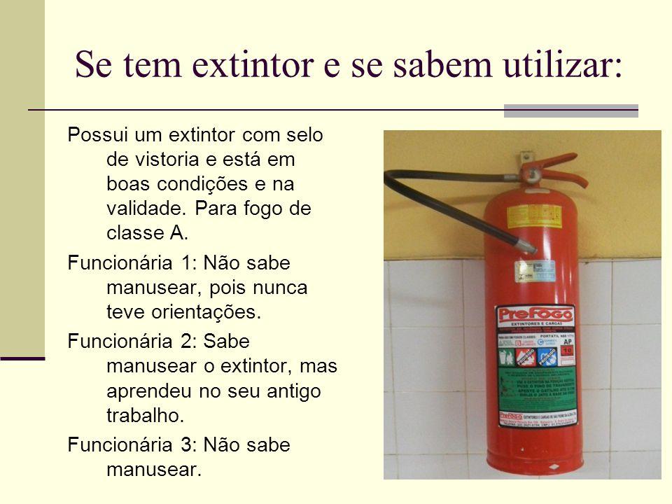Se tem extintor e se sabem utilizar: