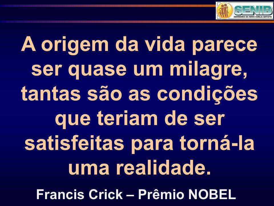 A origem da vida parece ser quase um milagre, tantas são as condições que teriam de ser satisfeitas para torná-la uma realidade.