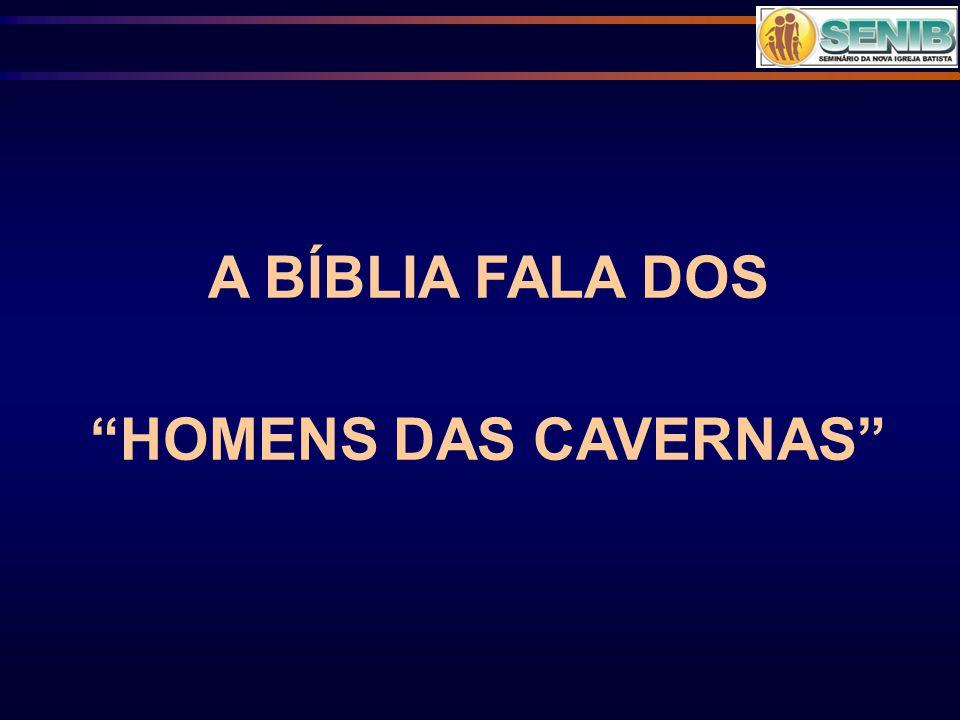 A BÍBLIA FALA DOS HOMENS DAS CAVERNAS