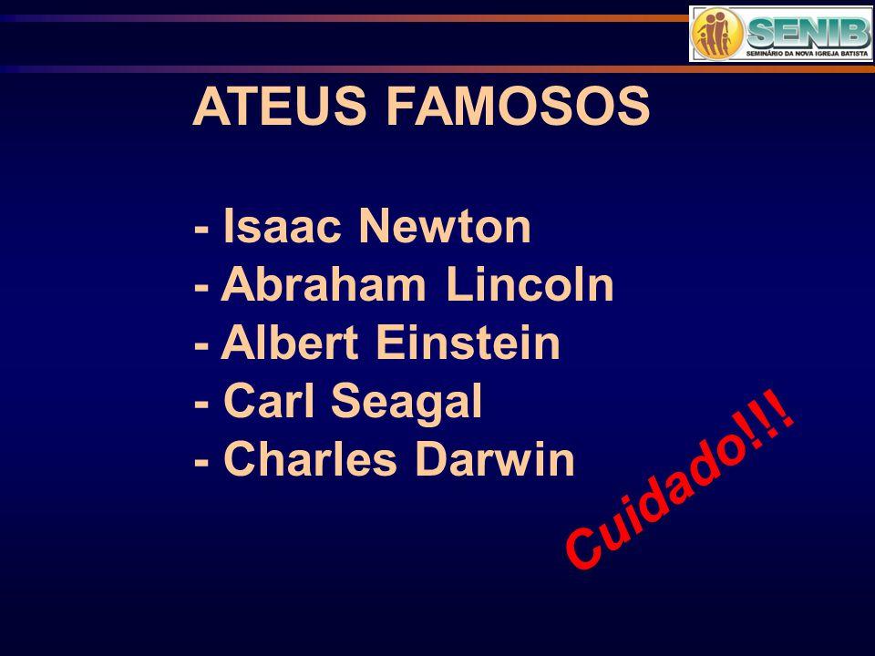 ATEUS FAMOSOS Cuidado!!! - Isaac Newton - Abraham Lincoln