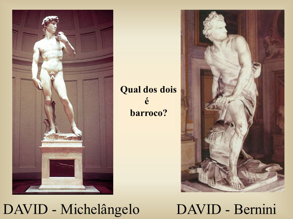 Qual dos dois é barroco DAVID - Michelângelo DAVID - Bernini
