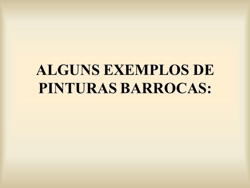 ALGUNS EXEMPLOS DE PINTURAS BARROCAS: