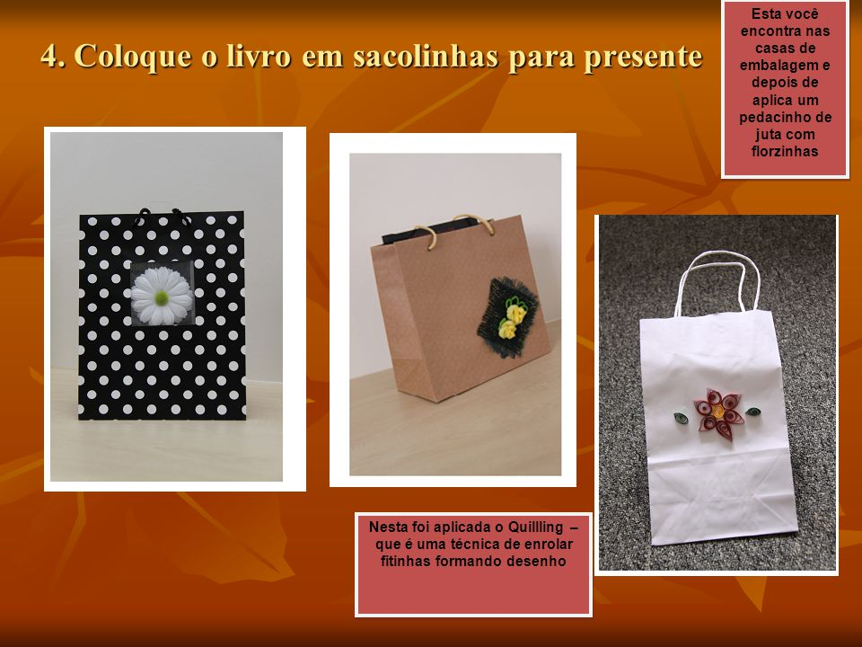 4. Coloque o livro em sacolinhas para presente