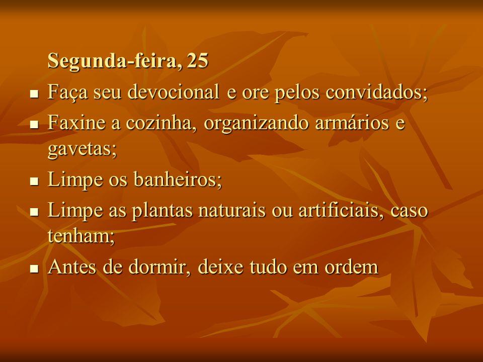 Segunda-feira, 25 Faça seu devocional e ore pelos convidados; Faxine a cozinha, organizando armários e gavetas;