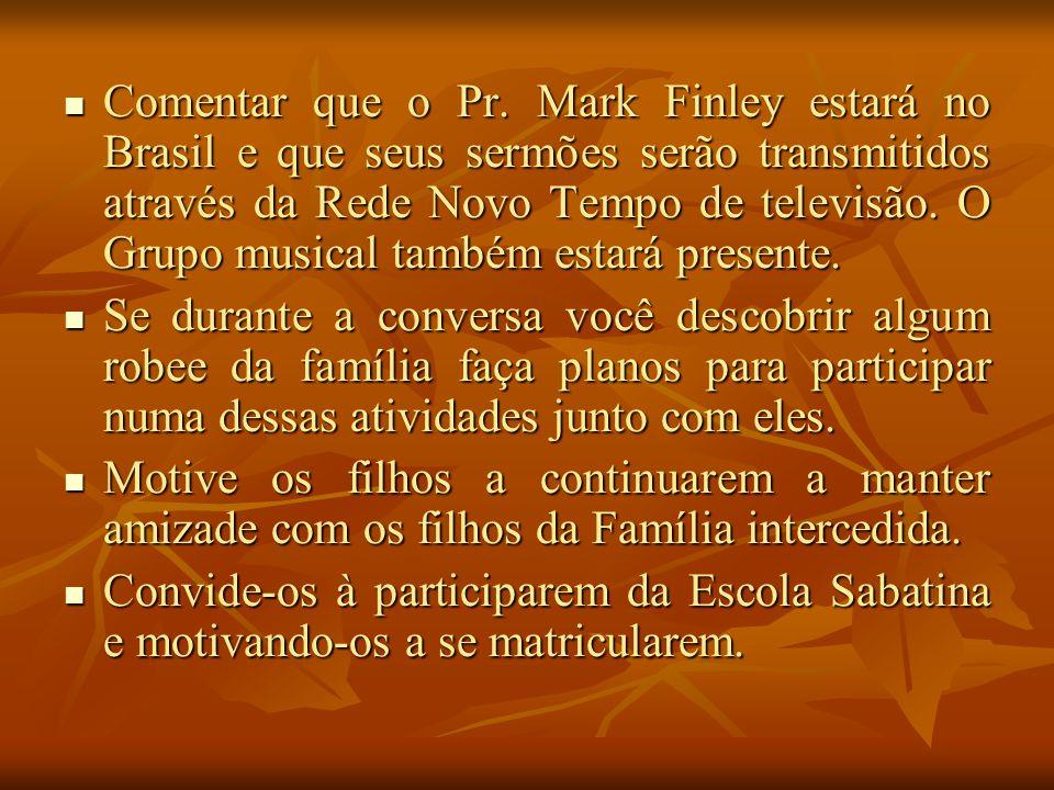 Comentar que o Pr. Mark Finley estará no Brasil e que seus sermões serão transmitidos através da Rede Novo Tempo de televisão. O Grupo musical também estará presente.