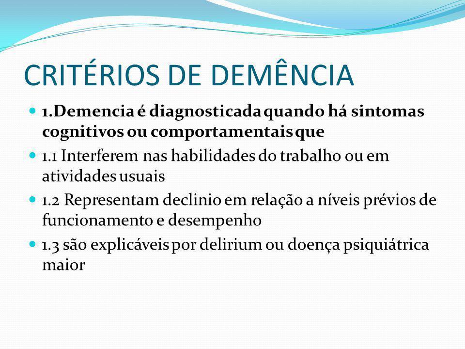 CRITÉRIOS DE DEMÊNCIA 1.Demencia é diagnosticada quando há sintomas cognitivos ou comportamentais que.