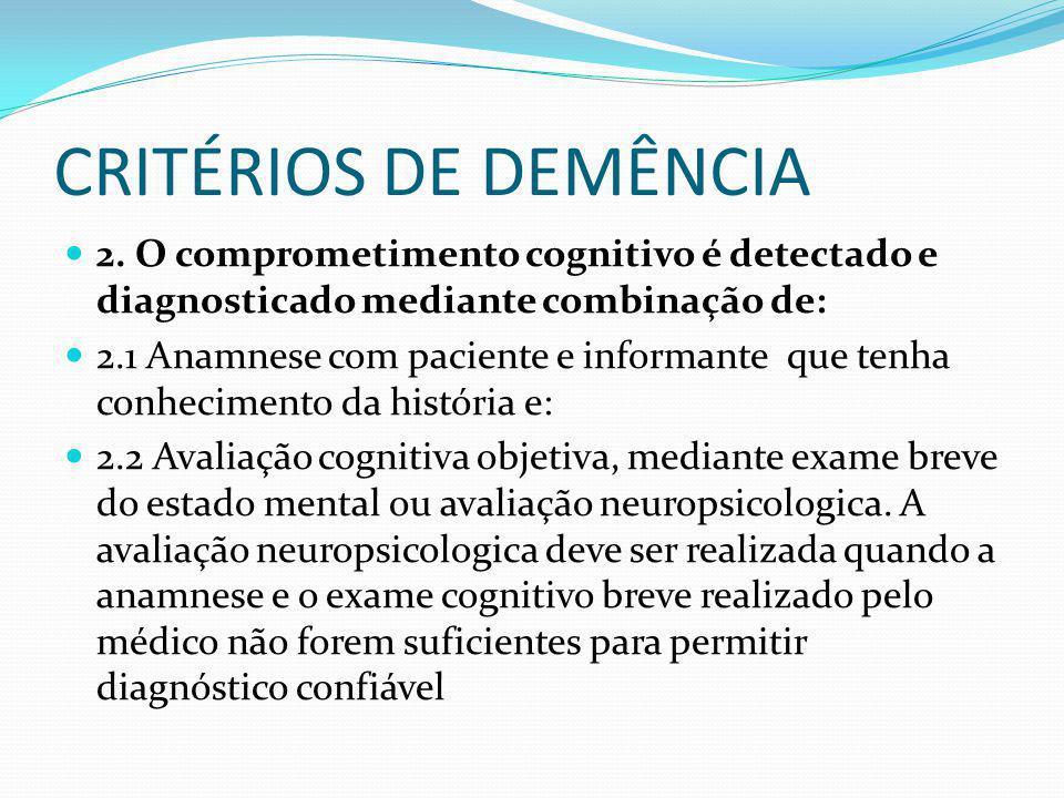 CRITÉRIOS DE DEMÊNCIA 2. O comprometimento cognitivo é detectado e diagnosticado mediante combinação de: