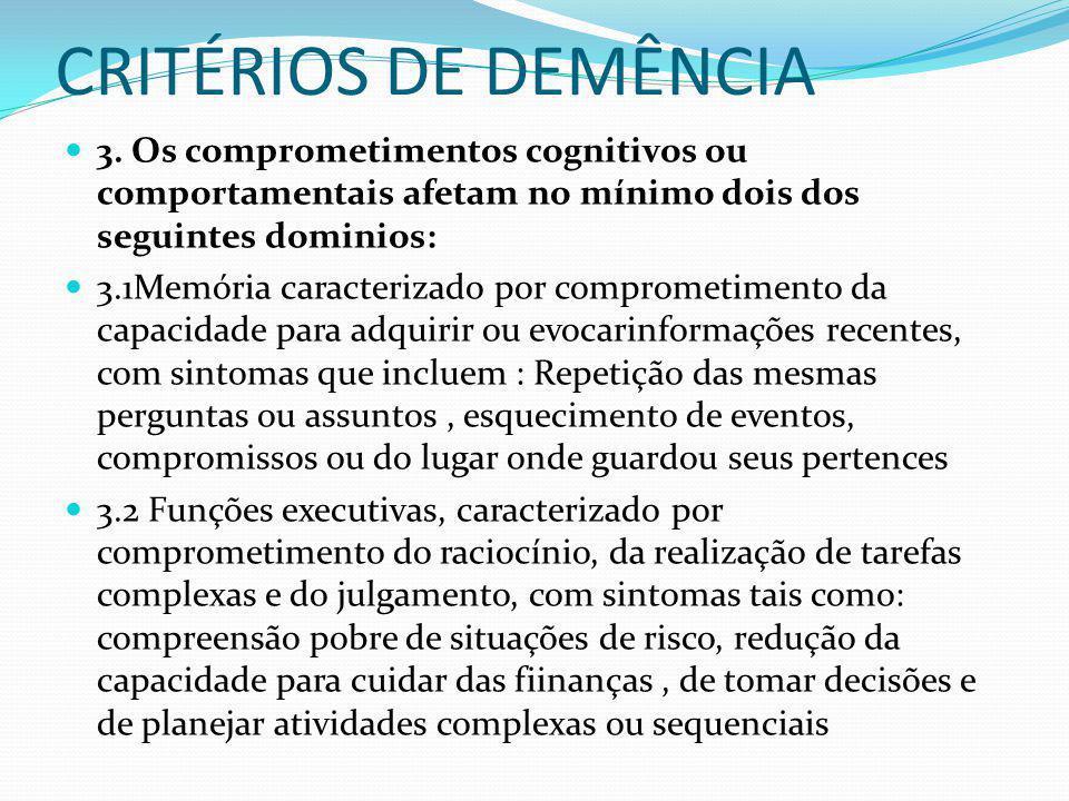 CRITÉRIOS DE DEMÊNCIA 3. Os comprometimentos cognitivos ou comportamentais afetam no mínimo dois dos seguintes dominios:
