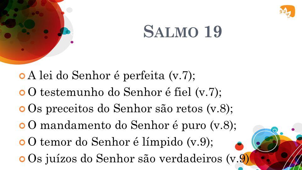 Salmo 19 A lei do Senhor é perfeita (v.7);